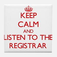 Keep Calm and Listen to the Registrar Tile Coaster