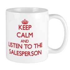 Keep Calm and Listen to the Salesperson Mugs