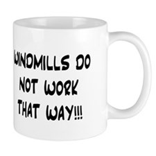 WINDMILLS DO NOT WORK THAT WAY!!! Mugs
