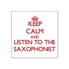 Keep Calm and Listen to the Saxophonist Sticker