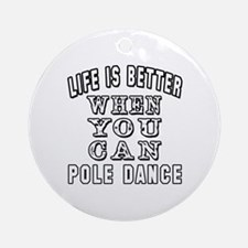 Life Is Better When You Can Pole Dance Ornament (R