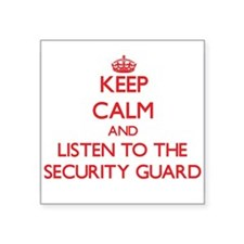 Keep Calm and Listen to the Security Guard Sticker