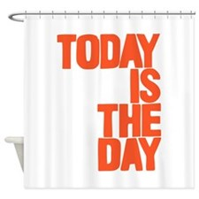Today is the day Shower Curtain