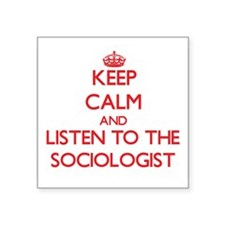 Keep Calm and Listen to the Sociologist Sticker