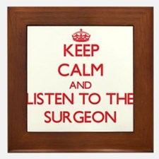 Keep Calm and Listen to the Surgeon Framed Tile