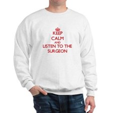 Keep Calm and Listen to the Surgeon Sweatshirt