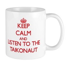 Keep Calm and Listen to the Taikonaut Mugs