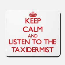 Keep Calm and Listen to the Taxidermist Mousepad