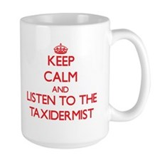 Keep Calm and Listen to the Taxidermist Mugs