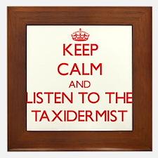 Keep Calm and Listen to the Taxidermist Framed Til