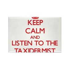 Keep Calm and Listen to the Taxidermist Magnets