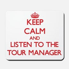 Keep Calm and Listen to the Tour Manager Mousepad