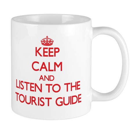 Keep Calm and Listen to the Tourist Guide Mugs