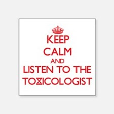 Keep Calm and Listen to the Toxicologist Sticker
