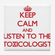 Keep Calm and Listen to the Toxicologist Tile Coas