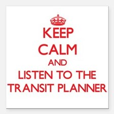 Keep Calm and Listen to the Transit Planner Square