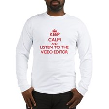 Keep Calm and Listen to the Video Editor Long Slee