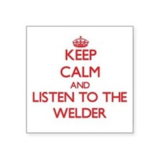 Keep Calm and Listen to the Welder Sticker