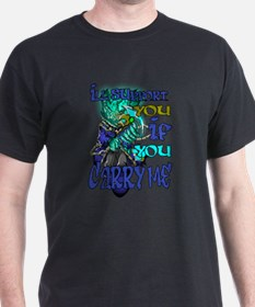 Ill Support You If You Carry Me T-Shirt