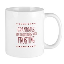 Grandmas are mommies with frosting Mugs