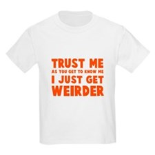 I just get weirder T-Shirt