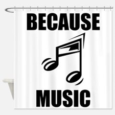 Because Music Shower Curtain