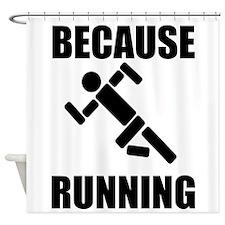 Because Running Shower Curtain