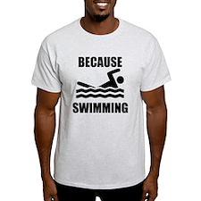 Because Swimming T-Shirt