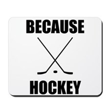 Because Hockey Mousepad