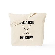 Because Hockey Tote Bag