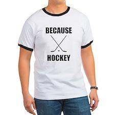 Because Hockey T-Shirt