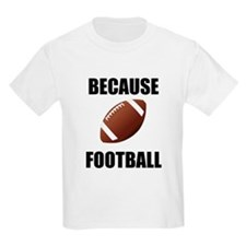 Because Football T-Shirt