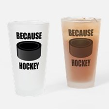 Because Hockey Drinking Glass
