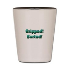Gripped! Sorted! Shot Glass