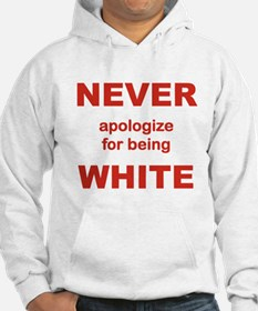 NEVER APOLOGIZE FOR BEING WHITE Hoodie
