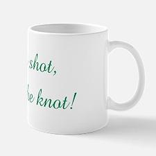 Buy me a shot, I am tying th Mug