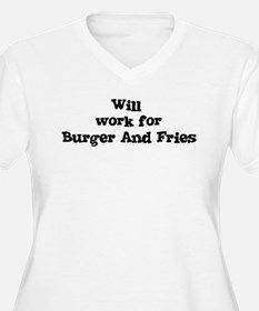 Will work for Burger And Frie T-Shirt