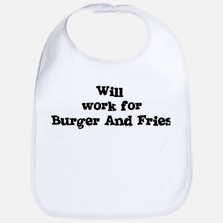 Will work for Burger And Frie Bib