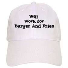 Will work for Burger And Frie Baseball Cap