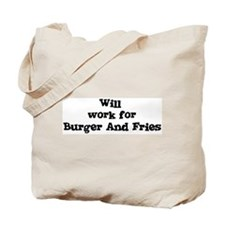 Will work for Burger And Frie Tote Bag