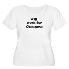 Will work for Croutons T-Shirt