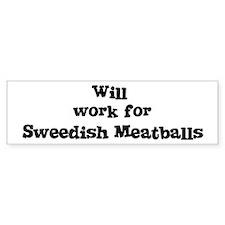Will work for Sweedish Meatba Bumper Bumper Bumper Sticker