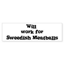 Will work for Sweedish Meatba Bumper Bumper Sticker