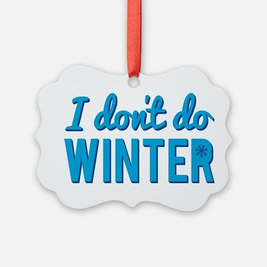 I Dont Do Winter Ornament
