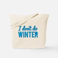 I Dont Do Winter Tote Bag