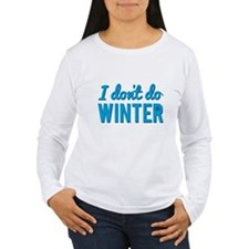I Dont Do Winter Long Sleeve T-Shirt