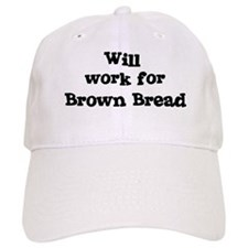 Will work for Brown Bread Baseball Cap