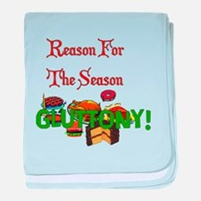 Reason For Season Is Gluttony baby blanket