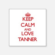 Keep calm and love Tanner Sticker