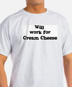 Will work for Cream Cheese T-Shirt